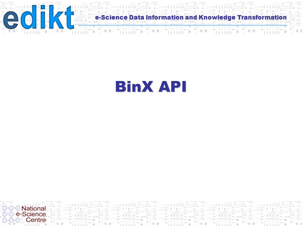 e-Science Data Information and Knowledge Transformation BinX API