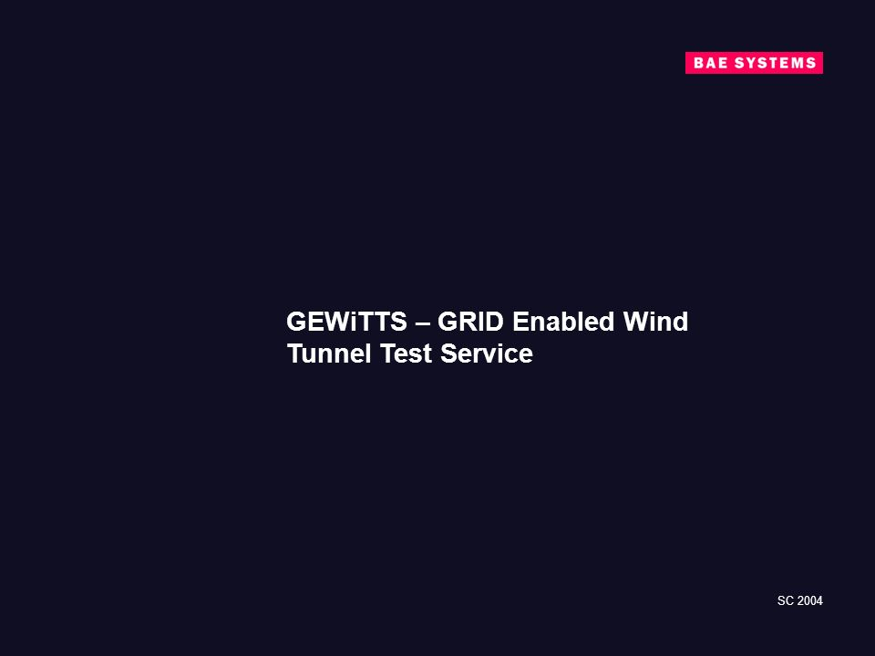SC 2004 GEWiTTS – GRID Enabled Wind Tunnel Test Service