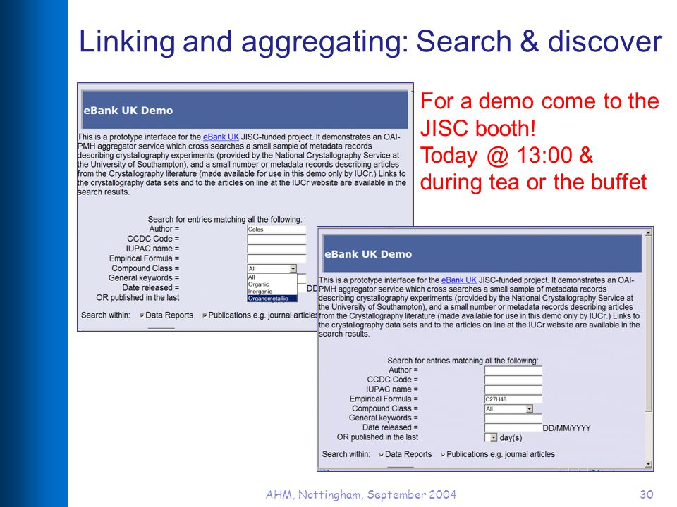 AHM, Nottingham, September 200430 Linking and aggregating: Search & discover For a demo come to the JISC booth! Today @ 13:00 & during tea or the buff