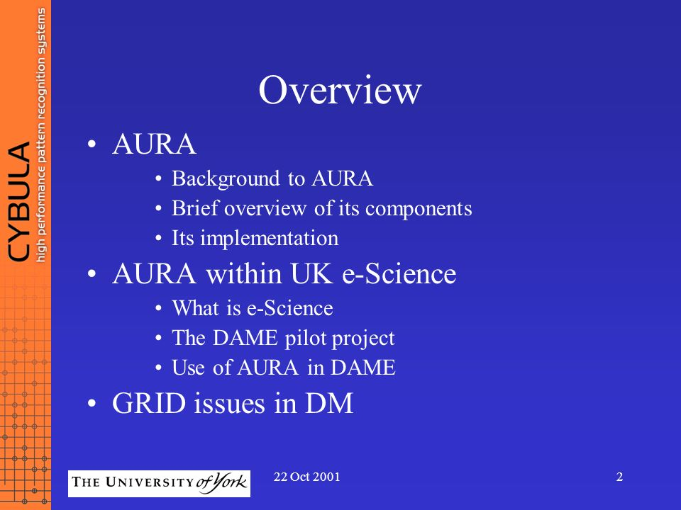 22 Oct 20012 Overview AURA Background to AURA Brief overview of its components Its implementation AURA within UK e-Science What is e-Science The DAME