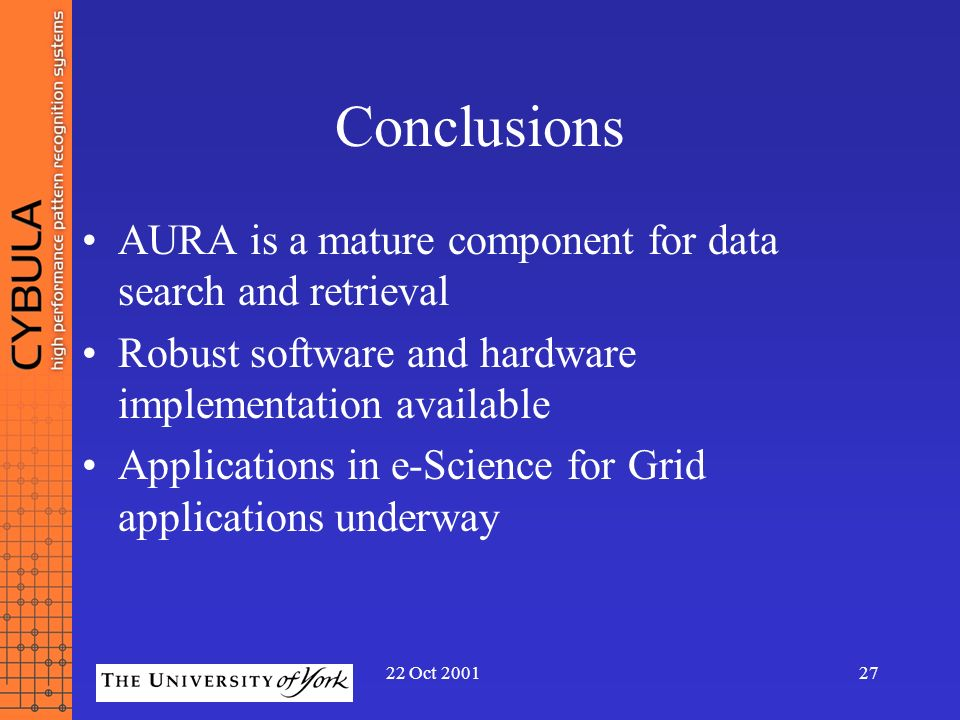 22 Oct 200127 Conclusions AURA is a mature component for data search and retrieval Robust software and hardware implementation available Applications