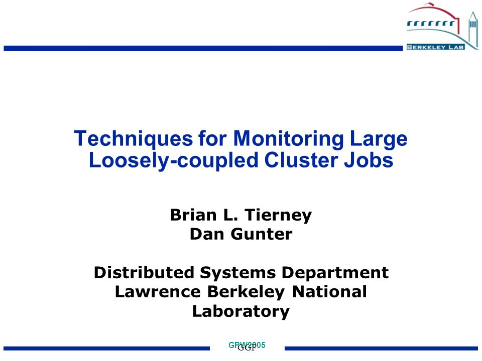 GPW2005 GGF Techniques for Monitoring Large Loosely-coupled Cluster Jobs Brian L.
