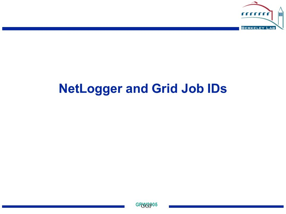 GPW2005 GGF NetLogger and Grid Job IDs