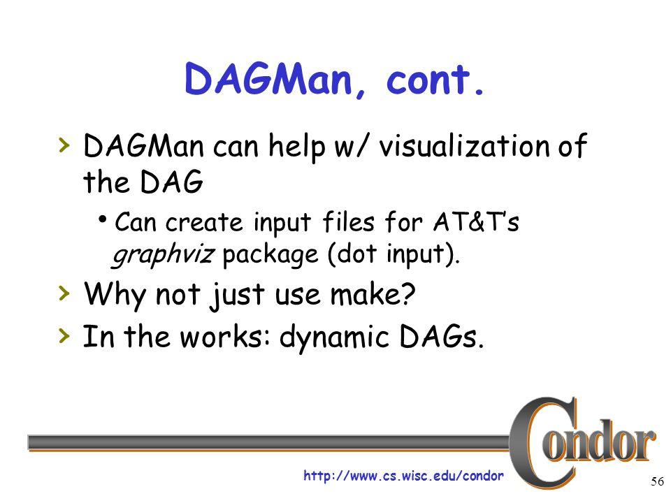 http://www.cs.wisc.edu/condor 56 DAGMan, cont.