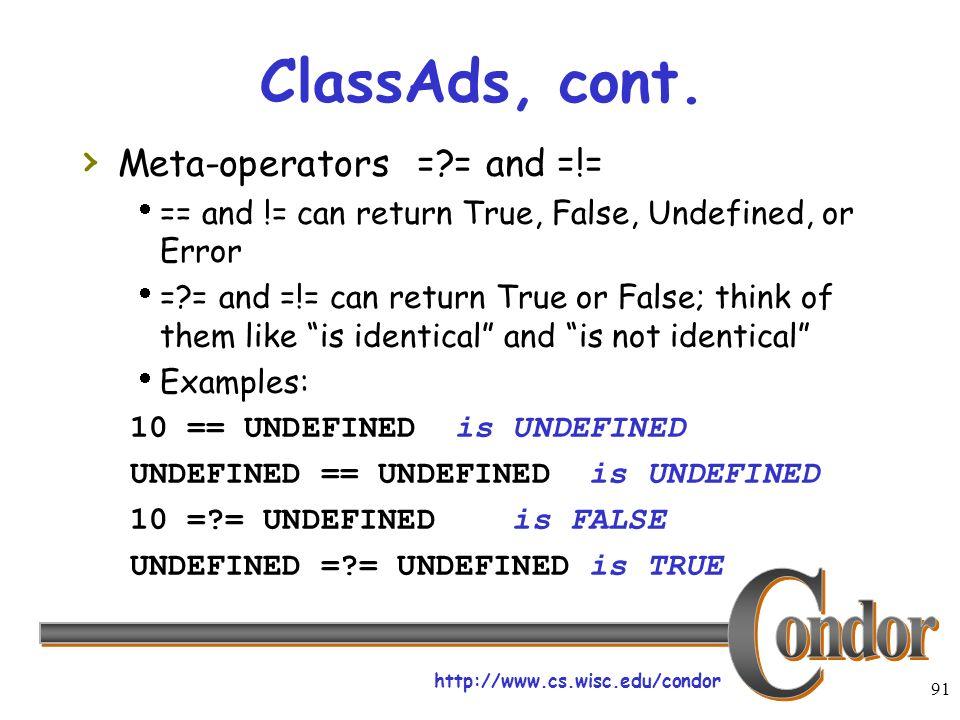 http://www.cs.wisc.edu/condor 91 ClassAds, cont.