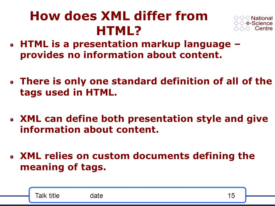 Talk titledate15 How does XML differ from HTML.
