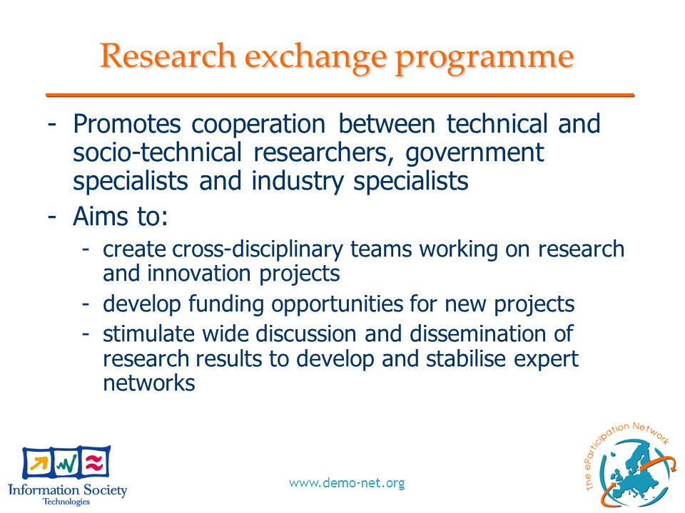 www.demo-net.org Research exchange programme -Promotes cooperation between technical and socio-technical researchers, government specialists and indus