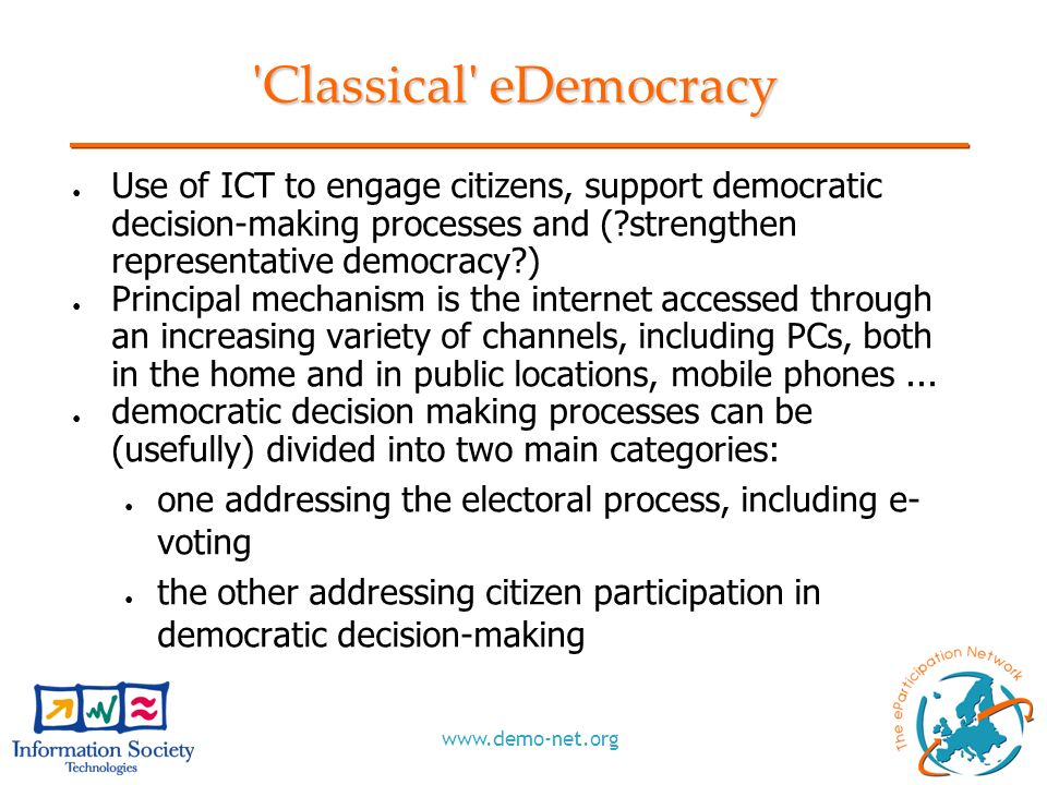 www.demo-net.org 'Classical' eDemocracy Use of ICT to engage citizens, support democratic decision-making processes and (?strengthen representative de