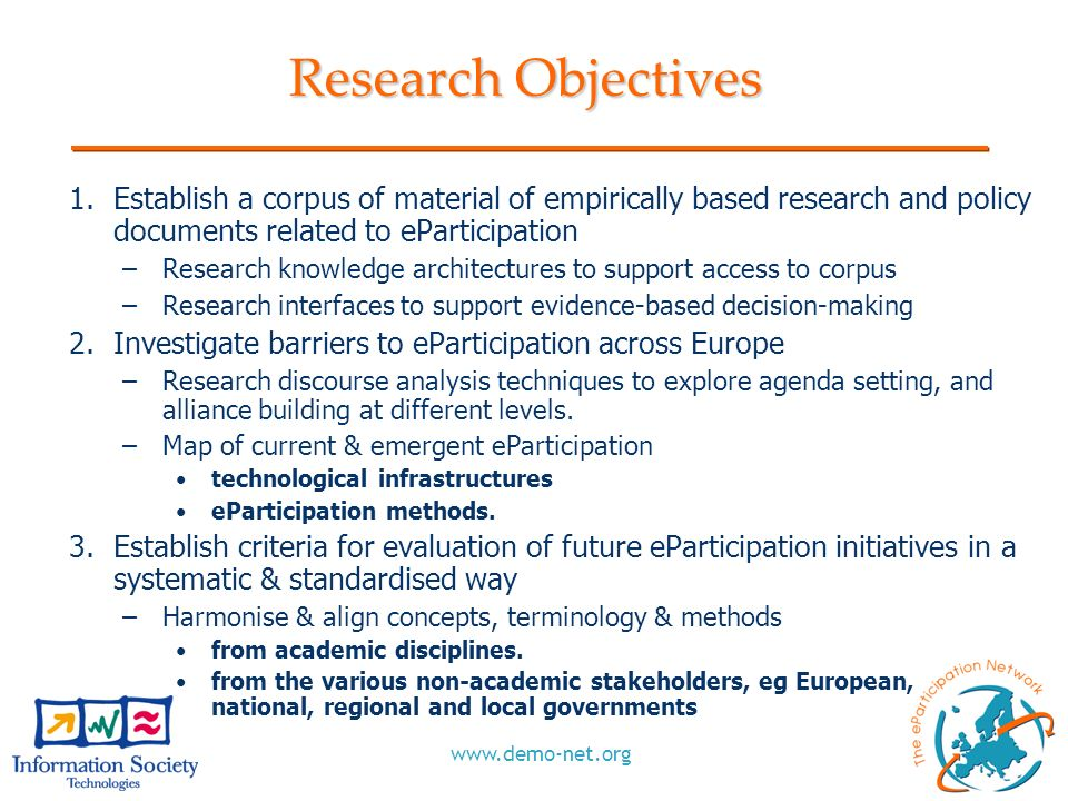 www.demo-net.org Research Objectives 1.Establish a corpus of material of empirically based research and policy documents related to eParticipation –Re
