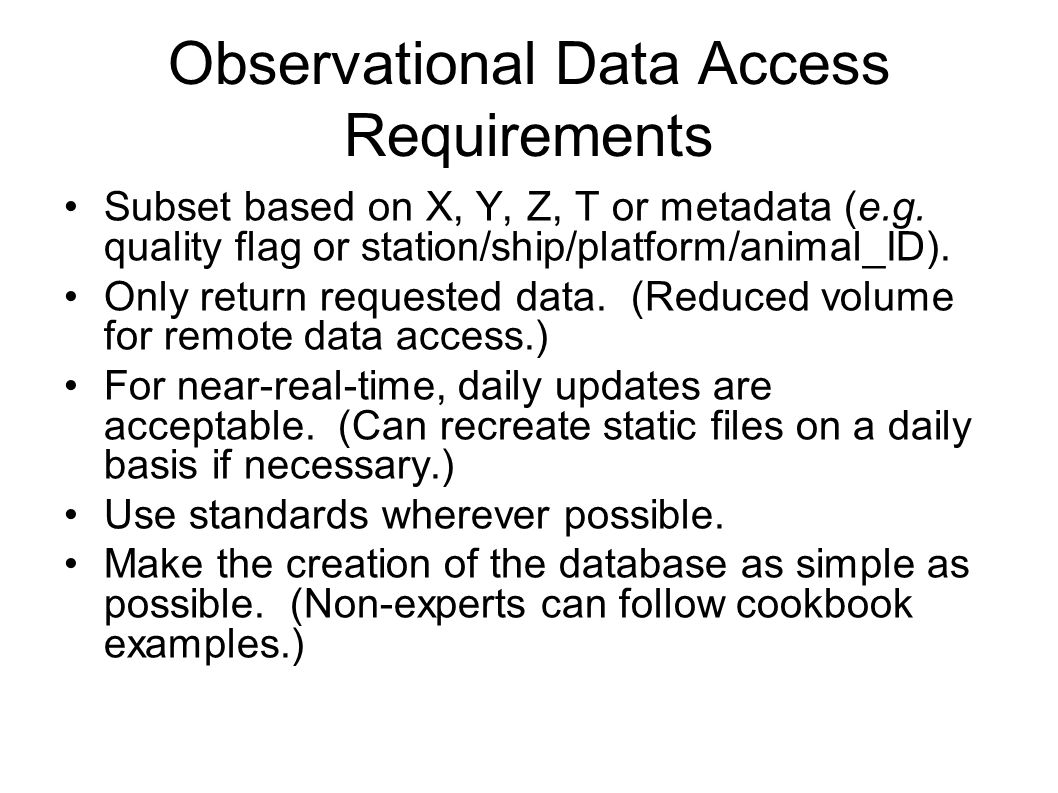 Observational Data Access Requirements Subset based on X, Y, Z, T or metadata (e.g. quality flag or station/ship/platform/animal_ID). Only return requ