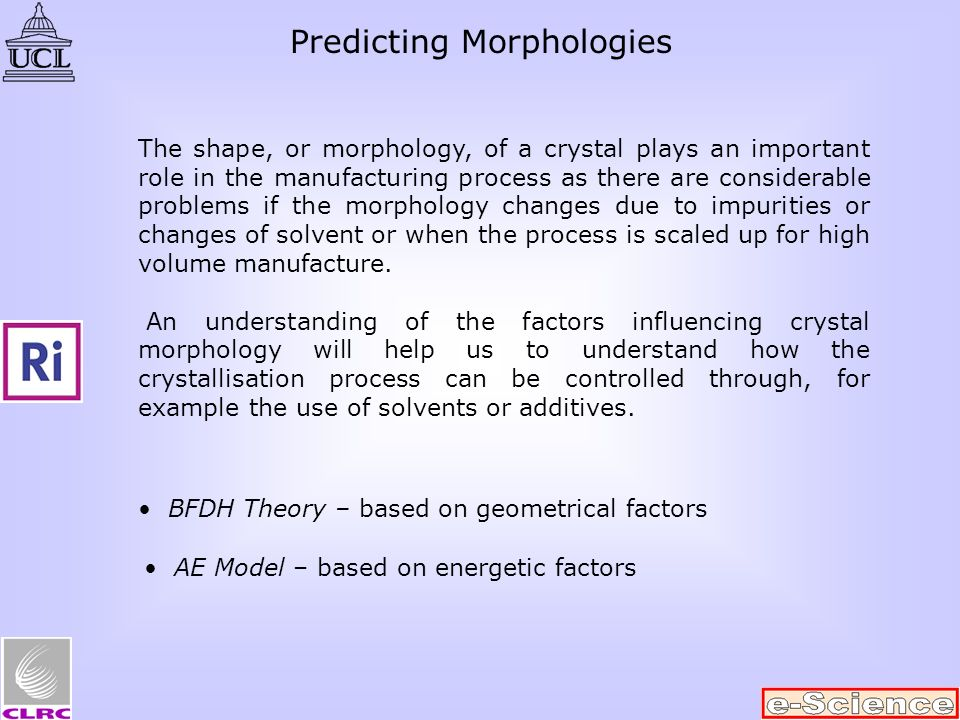 Predicting Morphologies The shape, or morphology, of a crystal plays an important role in the manufacturing process as there are considerable problems
