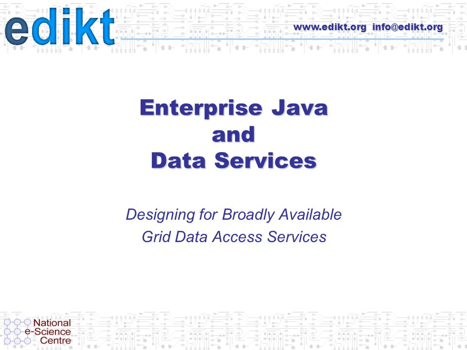www.edikt.org 12 Grid Services GDS Database GDSF Client SOAP / HTTP Service Creation API Interactions create
