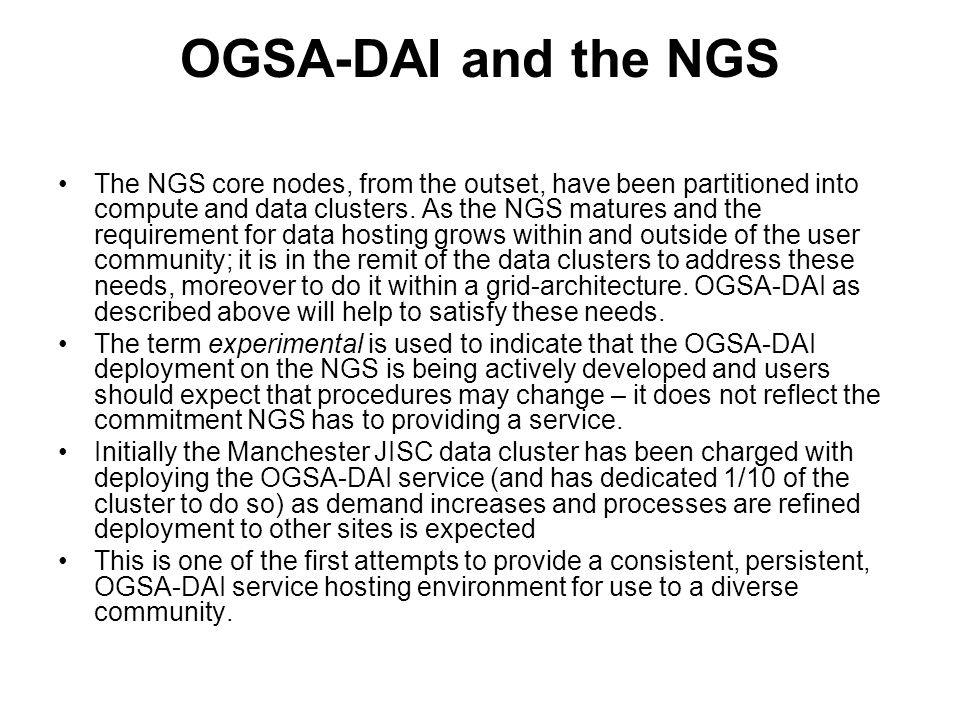 OGSA-DAI and the NGS The NGS core nodes, from the outset, have been partitioned into compute and data clusters.