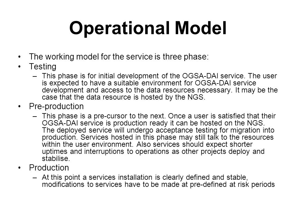 Operational Model The working model for the service is three phase: Testing –This phase is for initial development of the OGSA-DAI service.