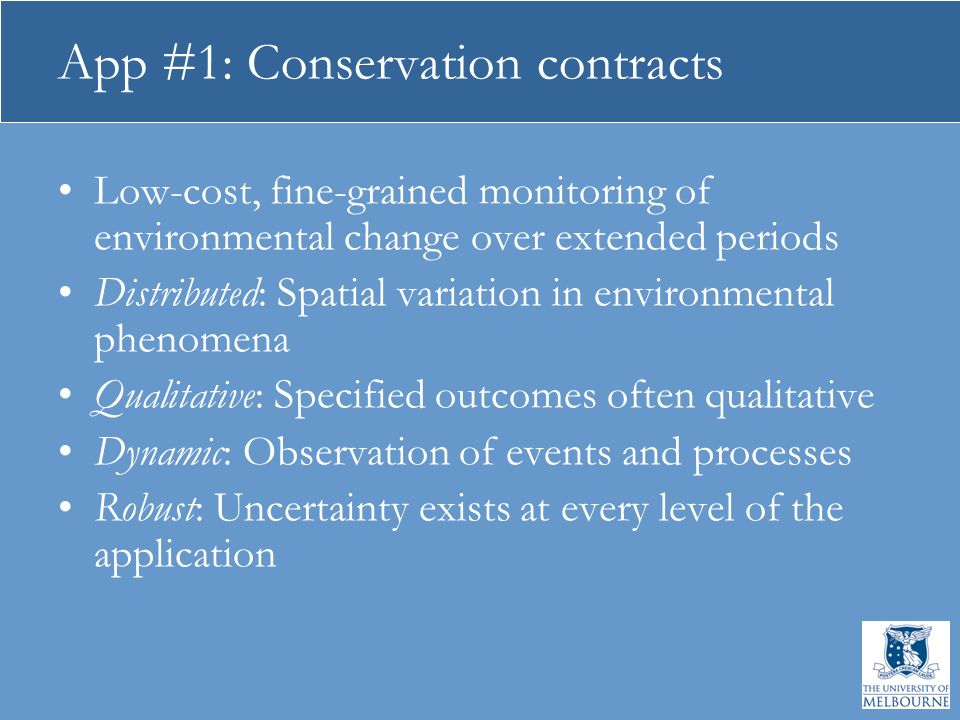 App #1: Conservation contracts Low-cost, fine-grained monitoring of environmental change over extended periods Distributed: Spatial variation in envir