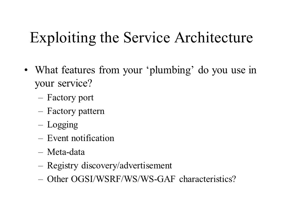 Exploiting the Service Architecture What features from your plumbing do you use in your service.