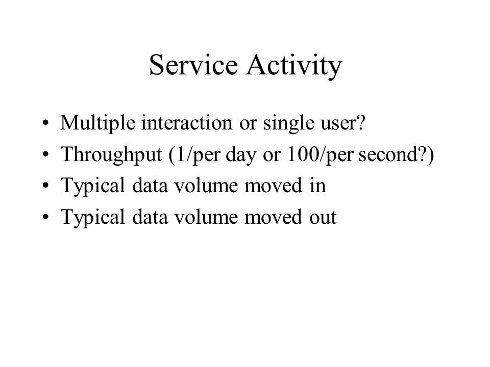 Service Activity Multiple interaction or single user.