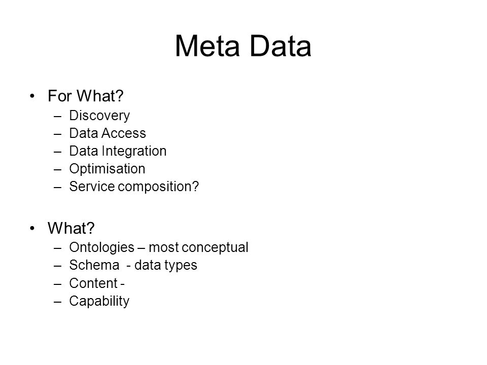Meta Data For What. –Discovery –Data Access –Data Integration –Optimisation –Service composition.