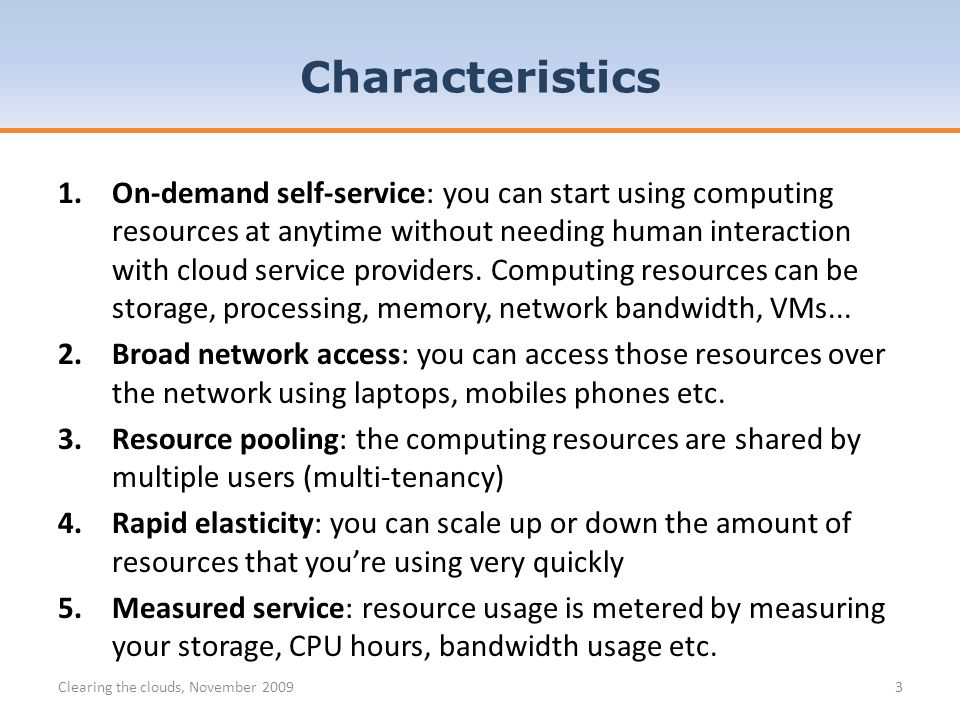 1.On-demand self-service: you can start using computing resources at anytime without needing human interaction with cloud service providers.
