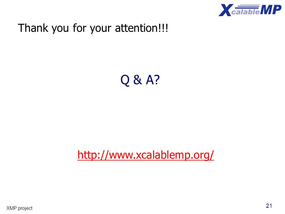 21 XMP project Q & A? Thank you for your attention!!! http://www.xcalablemp.org/