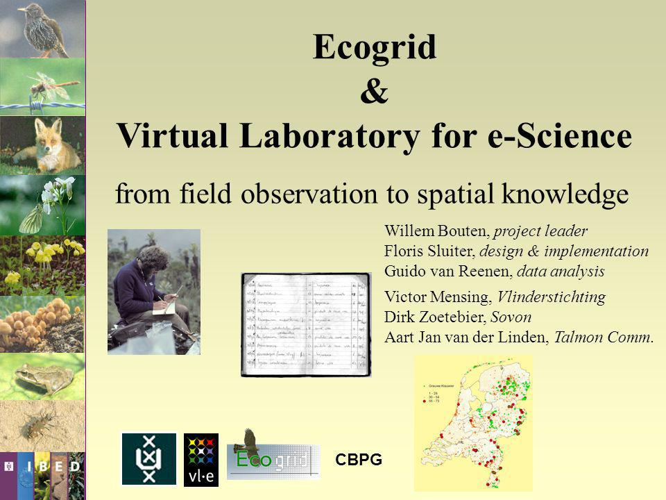 Ecogrid & Virtual Laboratory for e-Science Willem Bouten, project leader Floris Sluiter, design & implementation Guido van Reenen, data analysis Victo