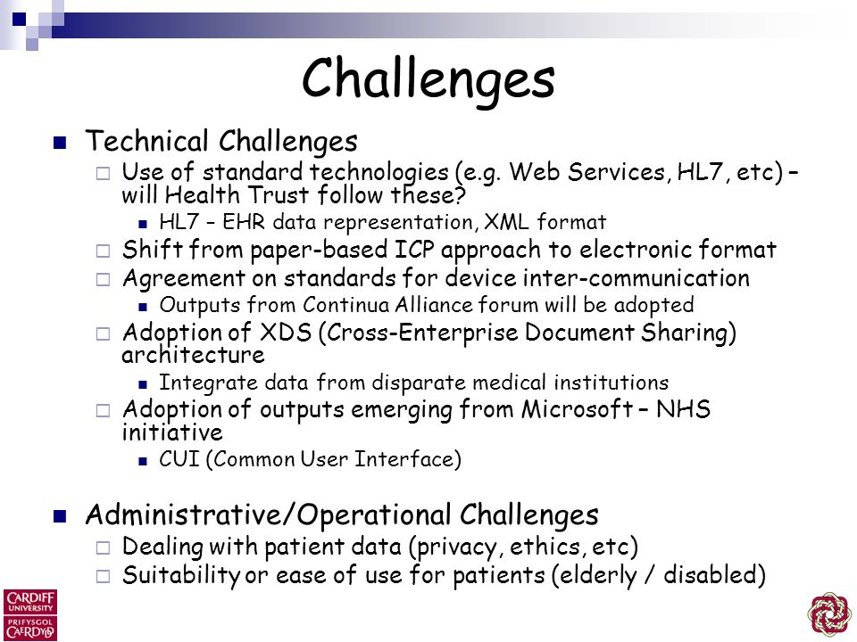 Challenges Technical Challenges Use of standard technologies (e.g. Web Services, HL7, etc) – will Health Trust follow these? HL7 – EHR data representa