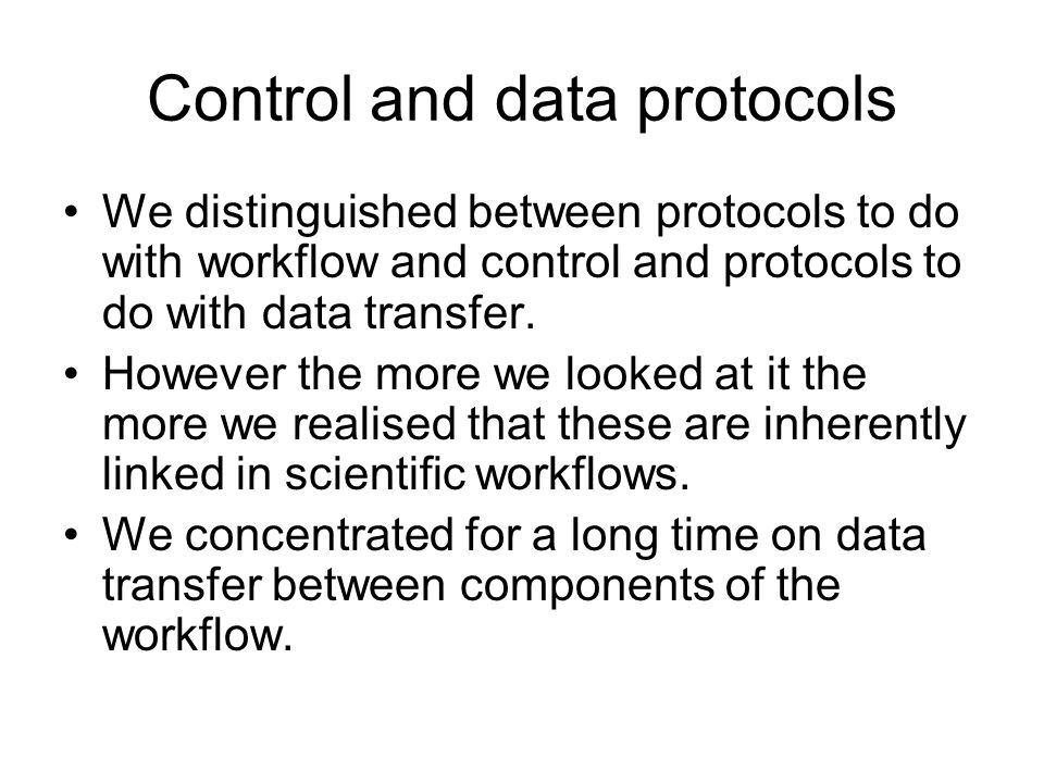 Control and data protocols We distinguished between protocols to do with workflow and control and protocols to do with data transfer.