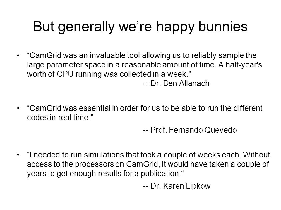But generally were happy bunnies CamGrid was an invaluable tool allowing us to reliably sample the large parameter space in a reasonable amount of time.