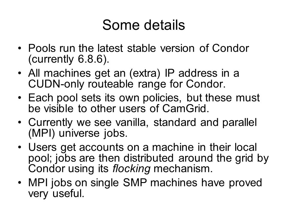 Some details Pools run the latest stable version of Condor (currently 6.8.6).