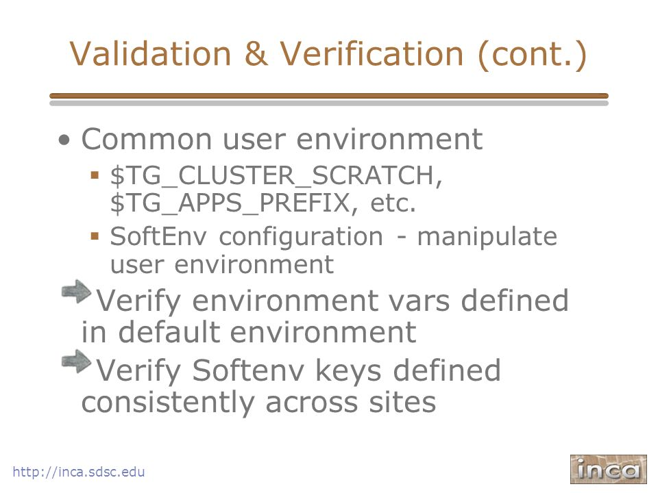 Validation & Verification (cont.) Common user environment $TG_CLUSTER_SCRATCH, $TG_APPS_PREFIX, etc.