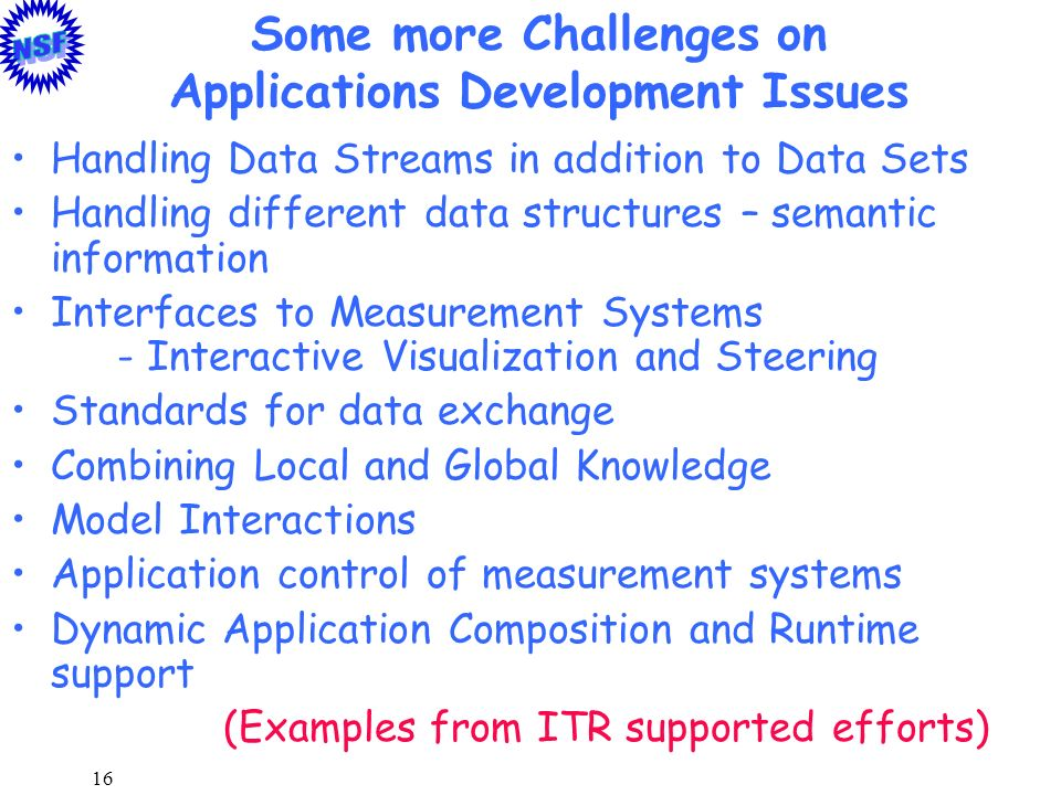 16 Some more Challenges on Applications Development Issues Handling Data Streams in addition to Data Sets Handling different data structures – semanti