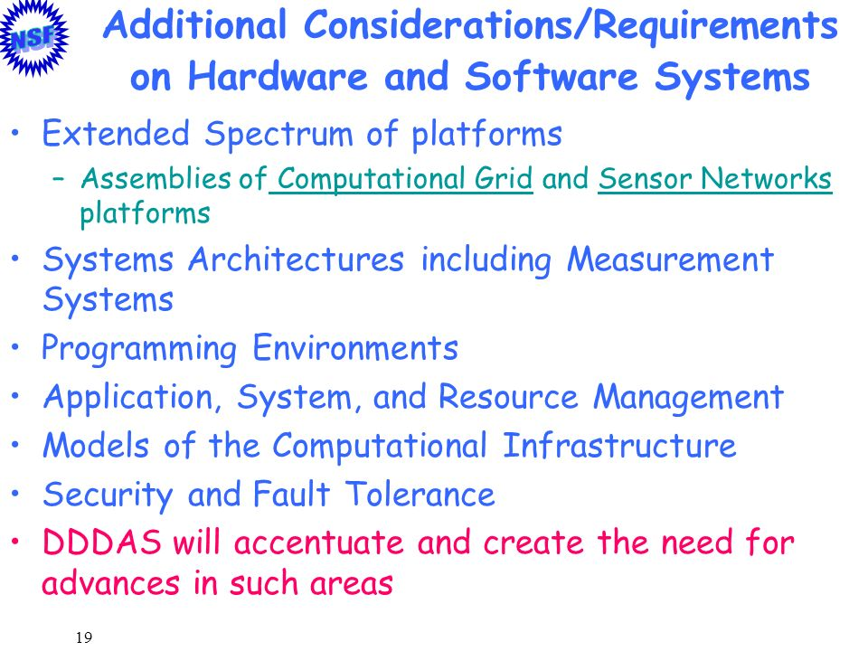 19 Additional Considerations/Requirements on Hardware and Software Systems Extended Spectrum of platforms –Assemblies of Computational Grid and Sensor