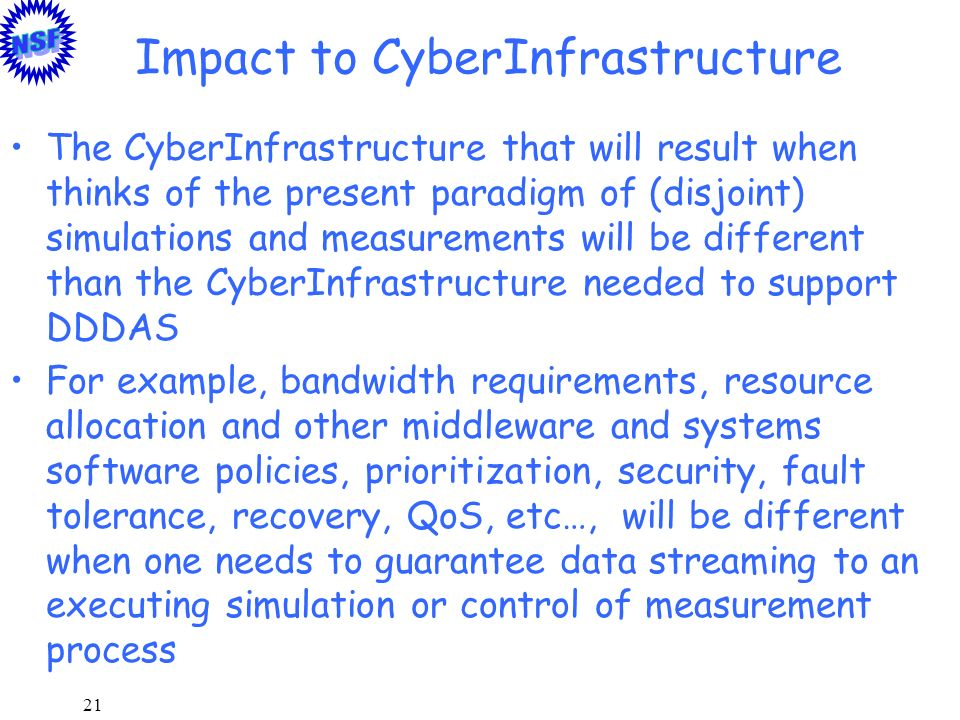 21 Impact to CyberInfrastructure The CyberInfrastructure that will result when thinks of the present paradigm of (disjoint) simulations and measuremen