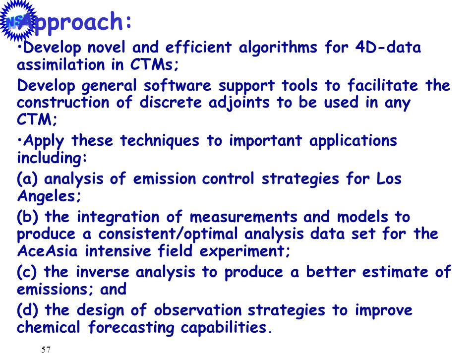 57 Approach: Develop novel and efficient algorithms for 4D-data assimilation in CTMs; Develop general software support tools to facilitate the constru