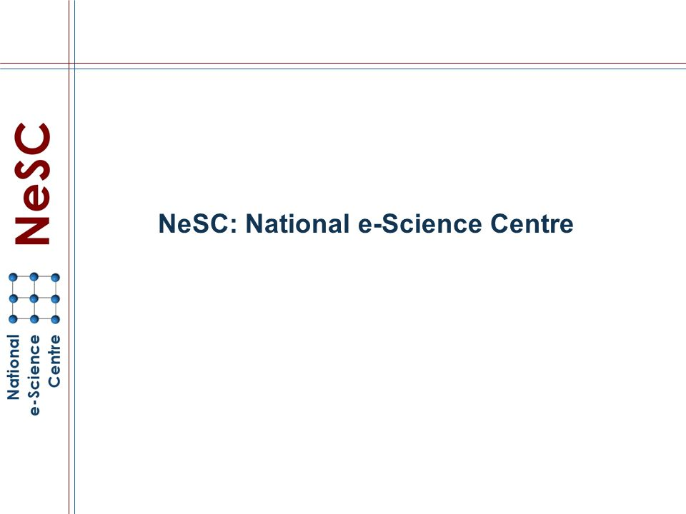 NeSC: National e-Science Centre