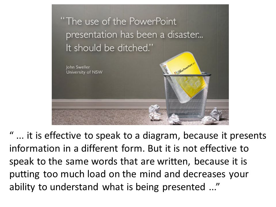 ... it is effective to speak to a diagram, because it presents information in a different form.