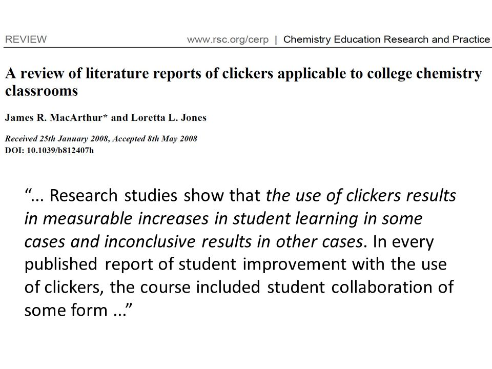 ... Research studies show that the use of clickers results in measurable increases in student learning in some cases and inconclusive results in other
