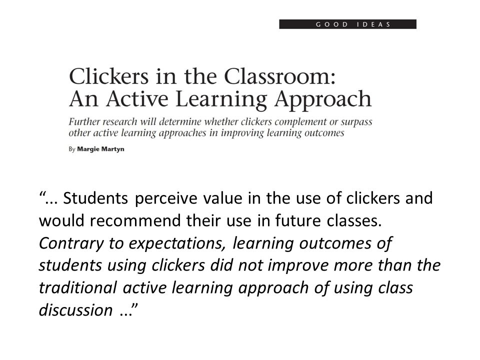 ... Students perceive value in the use of clickers and would recommend their use in future classes.