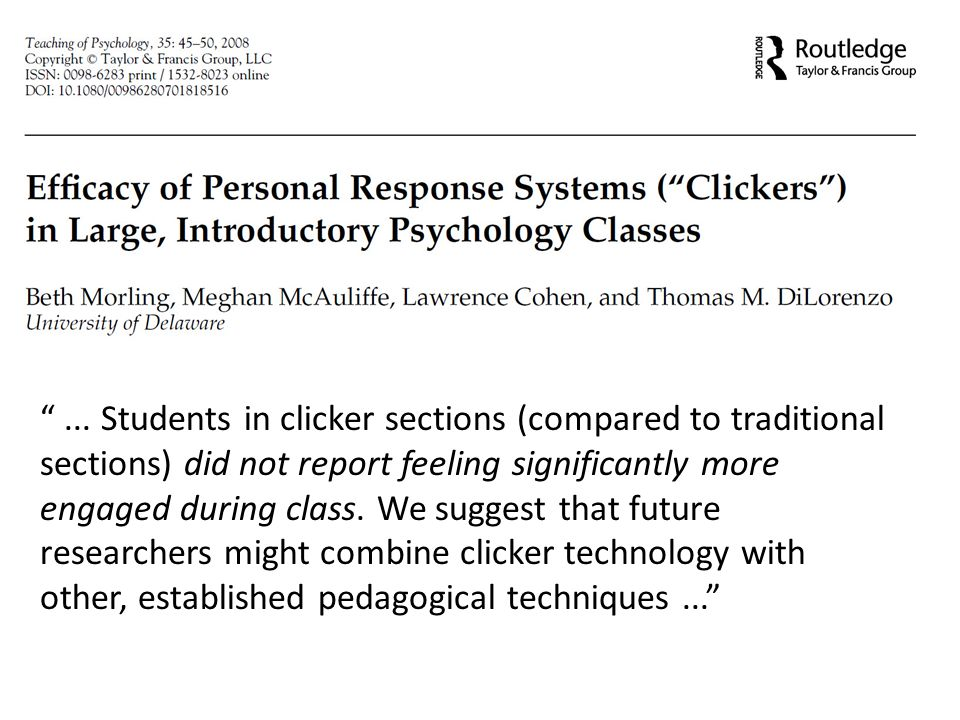 ... Students in clicker sections (compared to traditional sections) did not report feeling significantly more engaged during class. We suggest that fu