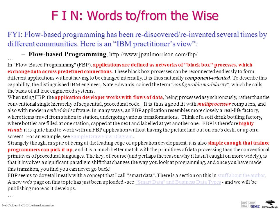 NeSCR Dec-3 -2003 Bertram Ludaescher F I N: Words to/from the Wise FYI: Flow-based programming has been re-discovered/re-invented several times by different communities.