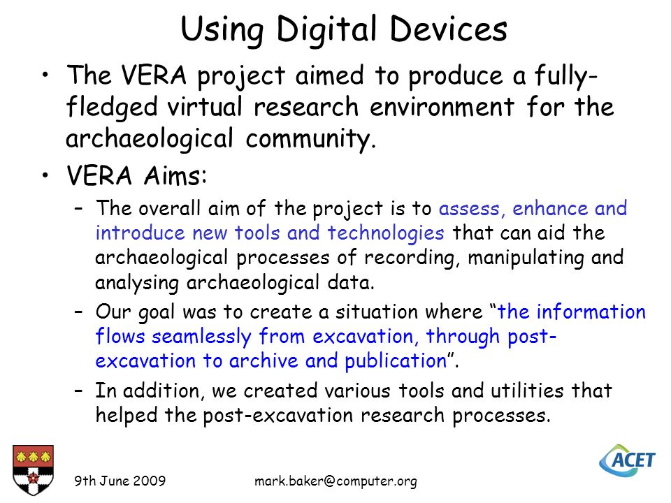 Using Digital Devices The VERA project aimed to produce a fully- fledged virtual research environment for the archaeological community.
