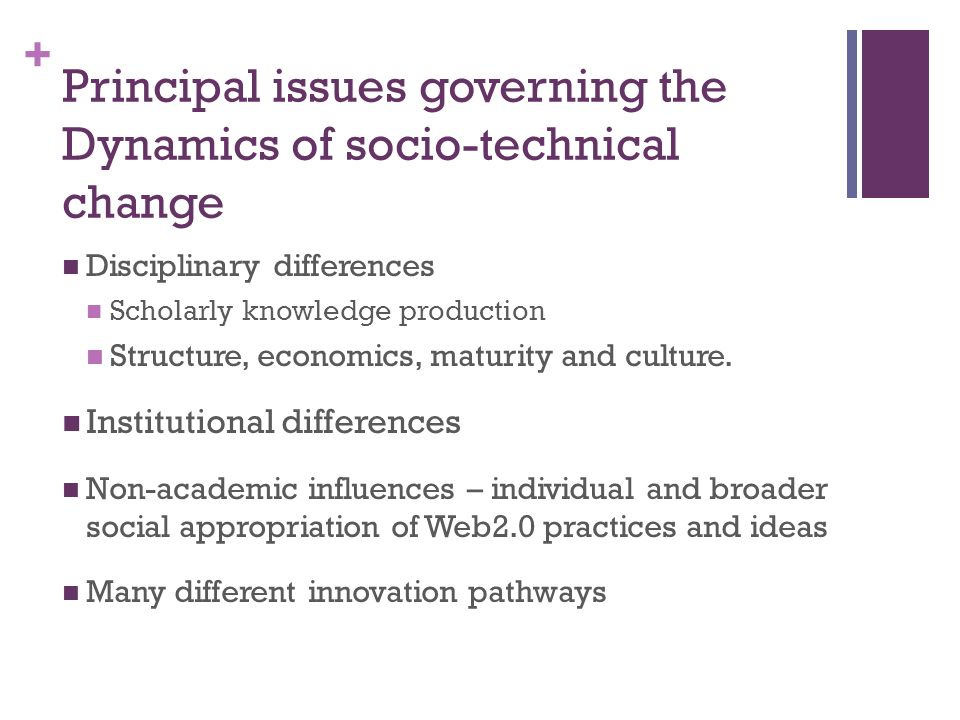 + Principal issues governing the Dynamics of socio-technical change Disciplinary differences Scholarly knowledge production Structure, economics, maturity and culture.