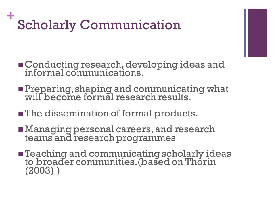 + Scholarly Communication Conducting research, developing ideas and informal communications.