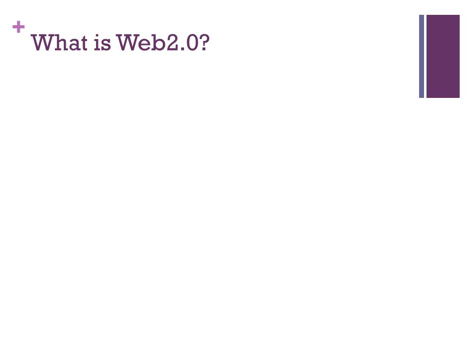 + What is Web2.0