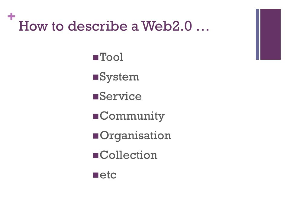 + Approaches to Web2.0 Technology Business model Organisational approach Individual and social practices – for information use and interactions Structure of knowledge Expectations