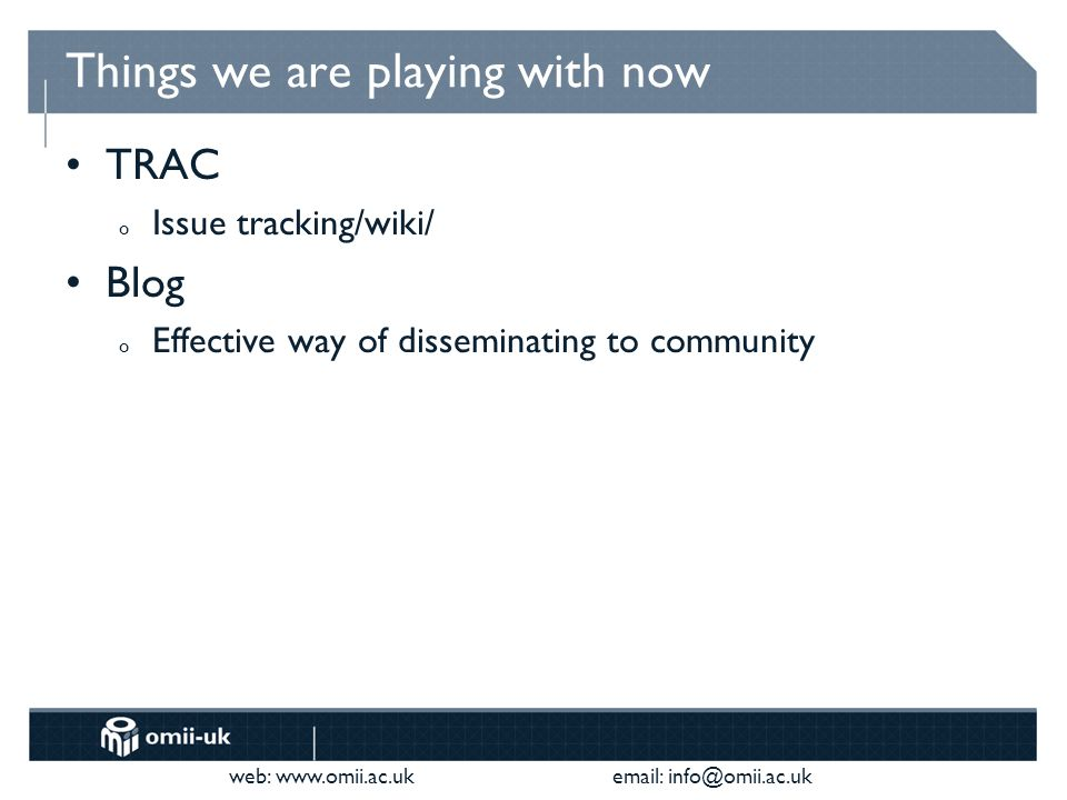 web:     Things we are playing with now TRAC o Issue tracking/wiki/ Blog o Effective way of disseminating to community