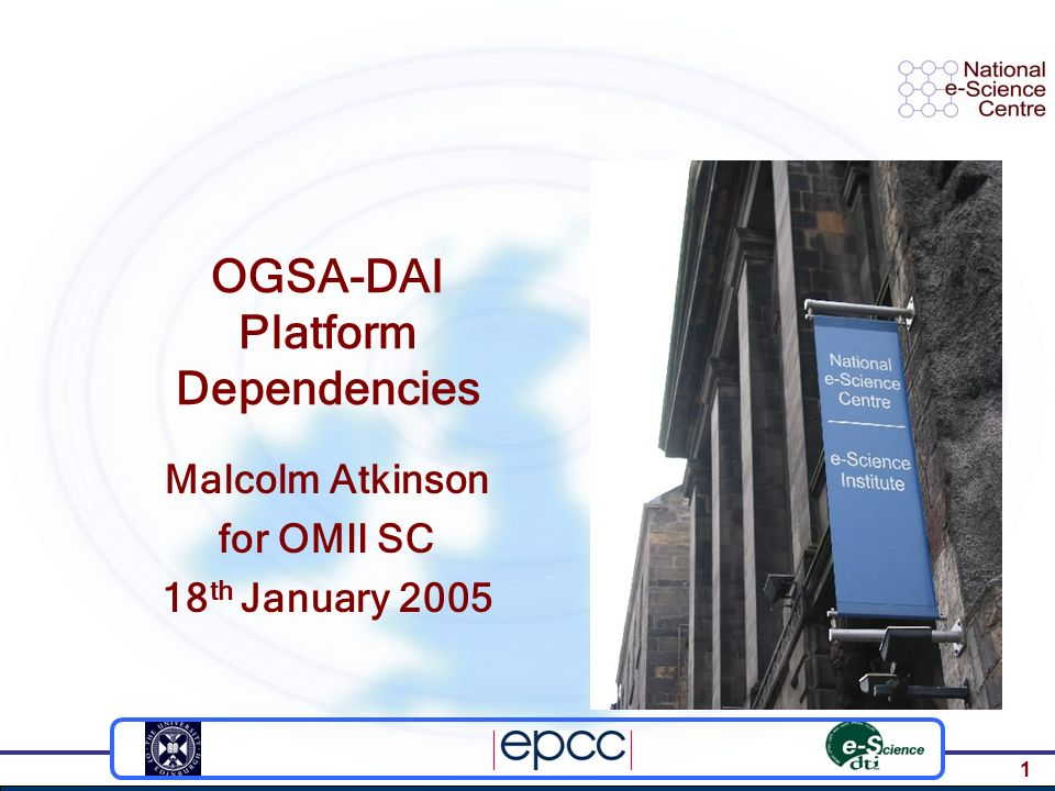 1 OGSA-DAI Platform Dependencies Malcolm Atkinson for OMII SC 18 th January 2005