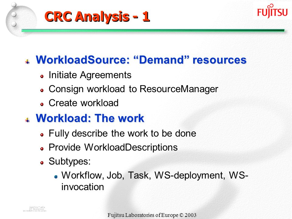 Fujitsu Laboratories of Europe © 2003 CRC Analysis - 1 WorkloadSource: Demand resources Initiate Agreements Consign workload to ResourceManager Create