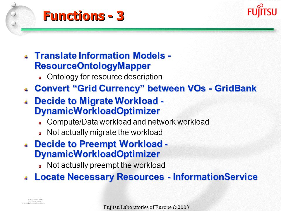 Fujitsu Laboratories of Europe © 2003 Functions - 3 Translate Information Models - ResourceOntologyMapper Ontology for resource description Convert Gr