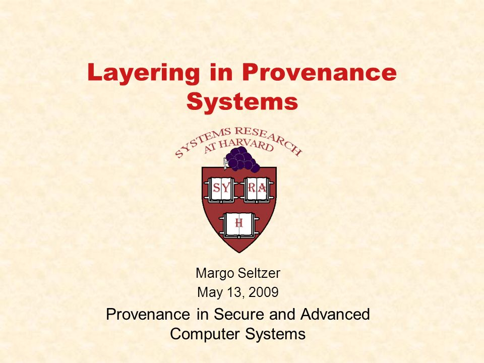 12PSACS: May 2009 Integrating Requires Layering Layering implies that provenance collection and tracking systems interact directly with one another.